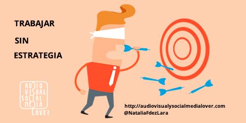 Errores en redes sociales - Trabajar sin estrategia