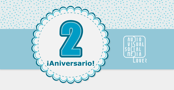 Segundo aniversario del blog 'Audiovisual & Social Media Lover'